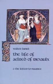 The Life of Aelred of Rievaulx: And the Letter to Maurice