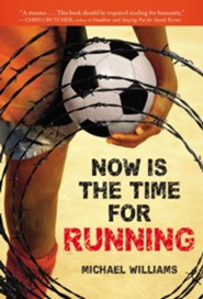 Now Is the Time for Running  -     By: Michael Williams