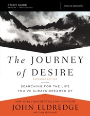 The Journey of Desire Study Guide: Searching for the Life You've Always Dreamed Of, Enlarged edition