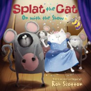 Splat the Cat: On with the Show  -     By: Rob Scotton     Illustrated By: Rob Scotton
