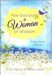 How God Grows a Woman of Wisdom: A Devotional Journal