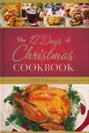 The 12 Days of Christmas Cookbook, 2015 Edition: The Ultimate in Effortless Holiday Entertaining