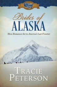 Brides of Alaska: Three Romances Set in America's Last Frontier