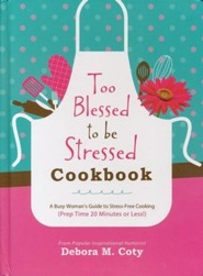 Too Blessed to Be Stressed Cookbook: A Busy Woman's Guide to Stress-Free Cooking (in 20 Minutes of Less!)