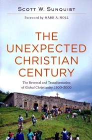 The Unexpected Christian Century: The Reversal and Transformation of Global Christianity, 1900–2000