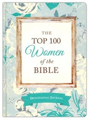 The Top 100 Women of the Bible Devotional Journal: Who They Are and What They Mean to You Today