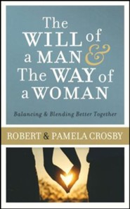 The Will of a Man & the Way of a Woman: Balancing & Blending Better Together