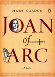 Joan of Arc, A Life  -     By: Mary Gordon