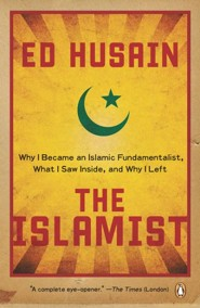 The Islamist: Why I Became an Islamic Fundamentalist, What I Saw Inside, and Why I Left  -     By: Ed Husain