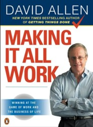 Making It All Work: Winning at the Game of Work and the Business of Life  -     By: David Allen