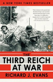 The Third Reich at War: 1939 - 1945  -     By: Richard J. Evans