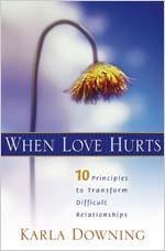 When Love Hurts: 10 Principles to Transform Difficult Relationships  -     By: Karla Downing