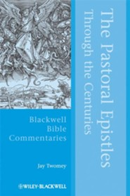 The Pastoral Epistles Through the Centuries: Blackwell Bible Commentaries [BBC]  -     By: Jay Twomey