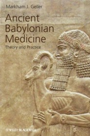 Ancient Babylonian Medicine: Theory and Practice  -     By: Markham J. Geller