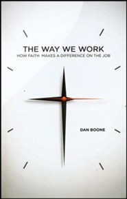 The Way We Work: How Faith Makes a Difference on the Job