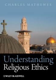 Understanding Religious Ethics  -     By: Charles Mathewes