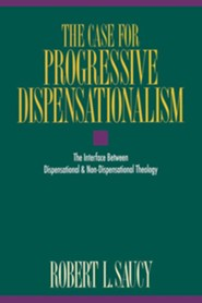 The Case for Progressive Dispensationalism: The Interface Between Dispensational and Non-Dispensational Theology - eBook  -     By: Robert L. Saucy