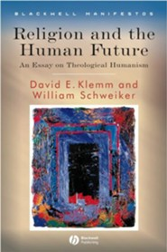 Religion and the Human Future: An Essay on Theological Humanism  -     By: David E. Klemm, William Schweiker