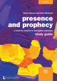 Presence and Prophecy Study Guide: A Heart for Mission in Theological Education