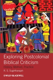 Exploring Postcolonial Biblical Criticism: History, Method, Practice  -     By: R.S. Sugirtharajah