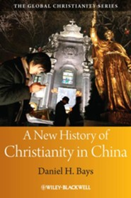 A New History of Christianity in China  -     By: Daniel H. Bays