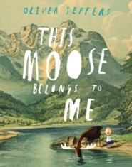 This Moose Belongs to Me  -     By: Oliver Jeffers