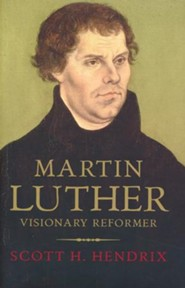Martin Luther: The Man and His Vision