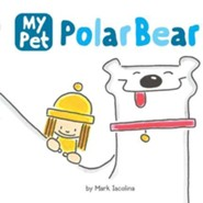 My Pet Polar Bear  -     By: Mark Iacolina     Illustrated By: Mark Iacolina