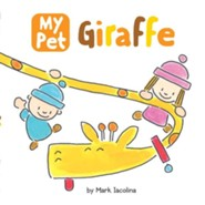 My Pet Giraffe  -     By: Mark Iacolina     Illustrated By: Mark Iacolina