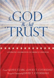 In God We Still Trust: A Patriotic Celebration of America's Freedom  -     By: David T. Clydesdale, Dave Clark