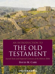 An Introduction to the Old Testament: Sacred Texts and Imperial Contexts of the Hebrew Bible  -     By: David M. Carr