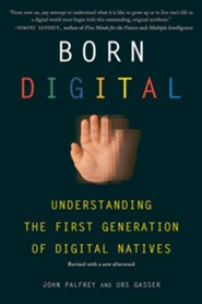 Born Digital: Understanding the First Generation of  Digital Natives  -     By: John Palfrey, Urs Gasser