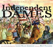Independent Dames: What You Never Knew About the Women and Girls of the American Revolution - eBook  -     By: Laurie Halse Anderson