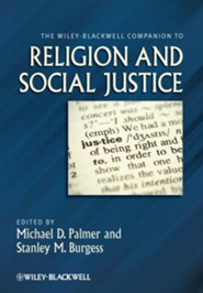 The Wiley-Blackwell Companion to Religion and Social Justice  -     Edited By: Michael D. Palmer, Stanley M. Burgess     By: Michael D. Palmer(Eds.) & Stanley M. Burgess(Eds.)