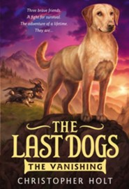 The Last Dogs: The Vanishing  -     By: Christopher Holt     Illustrated By: Greg Call