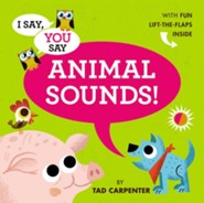 I Say, You Say Animal Sounds!  -     By: Tad Carpenter