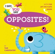 I Say, You Say Opposites!  -     By: Tad Carpenter