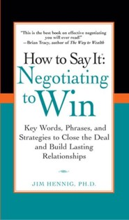How to Say It: Negotiating to Win  -     By: Jim Hennig