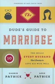 The Dude's Guide to Marriage: Ten Skills Every Husband Must Develop to Love His Wife Well