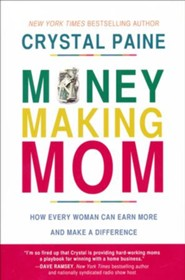 The Money-Making Mom: How Every Woman Can Earn More and Make a Difference
