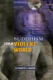 Buddhism for a Violent World: A Christian Reflection  -     By: Elizabeth J. Harris