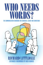 Who Needs Words?: A Christian Communications Handbook  -     By: Richard Littledale