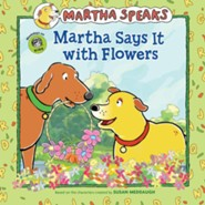 Martha Speaks: Martha Says it with Flowers
