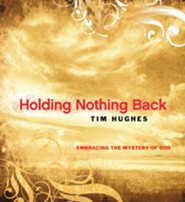 Holding Nothing Back: Embracing the Mystery of God
