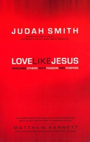 Love Like Jesus: Reaching Others with Passion and Purpose