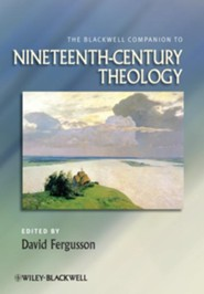 The Blackwell Companion to Nineteenth-Century Theology