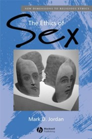 The Ethics of Sex  -     By: Mark D. Jordan
