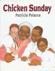 Chicken Sunday  -     By: Patricia Polacco