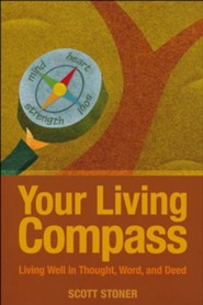 Your Living Compass: Living Well in Thought, Word, and Deed