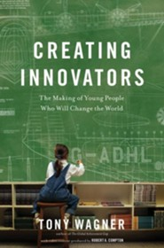 Creating Innovators: The Making of Young People Who Will Change the World - eBook